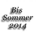 Bis Sommer 2014