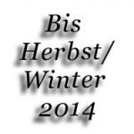 Bis Herbst/Winter 2014